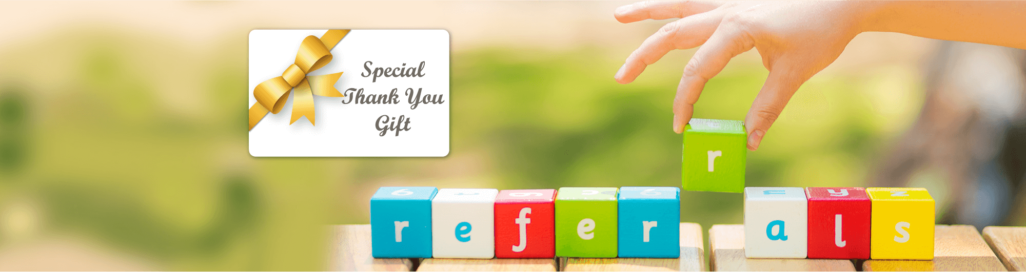 We Offer a Referral Program with a Special Thank-You Gift.